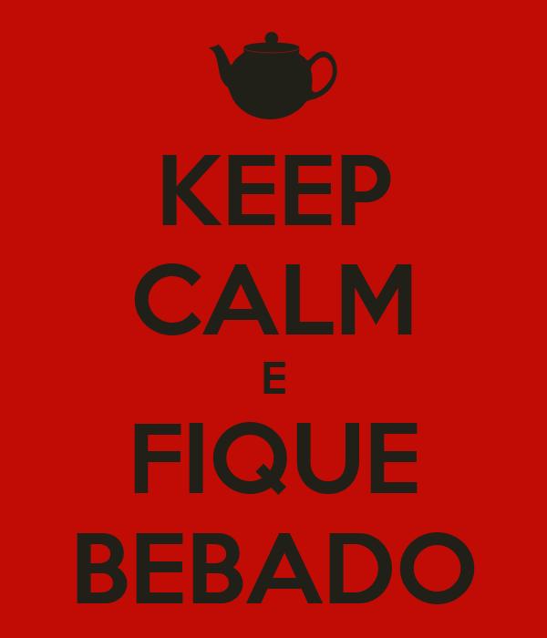 KEEP CALM E FIQUE BEBADO