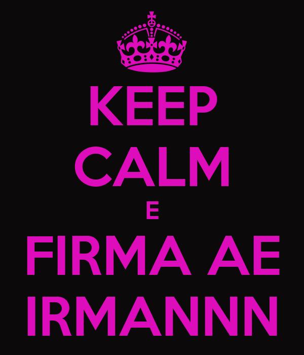 KEEP CALM E FIRMA AE IRMANNN