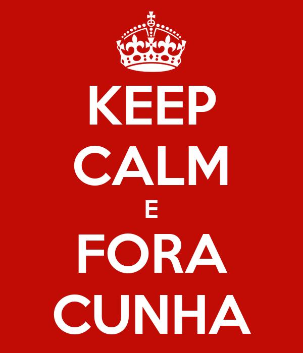 KEEP CALM E FORA CUNHA