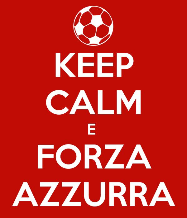 KEEP CALM E  FORZA AZZURRA