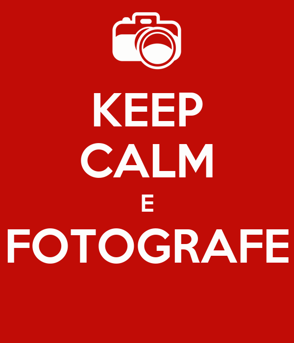 KEEP CALM E FOTOGRAFE
