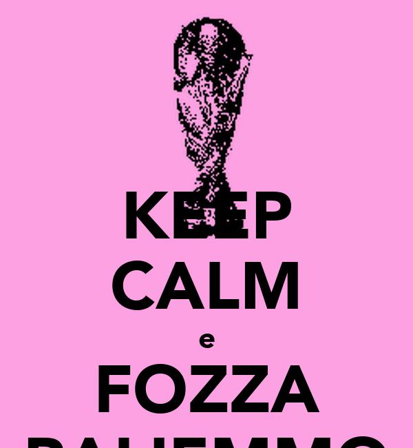 KEEP CALM e FOZZA PALIEMMO