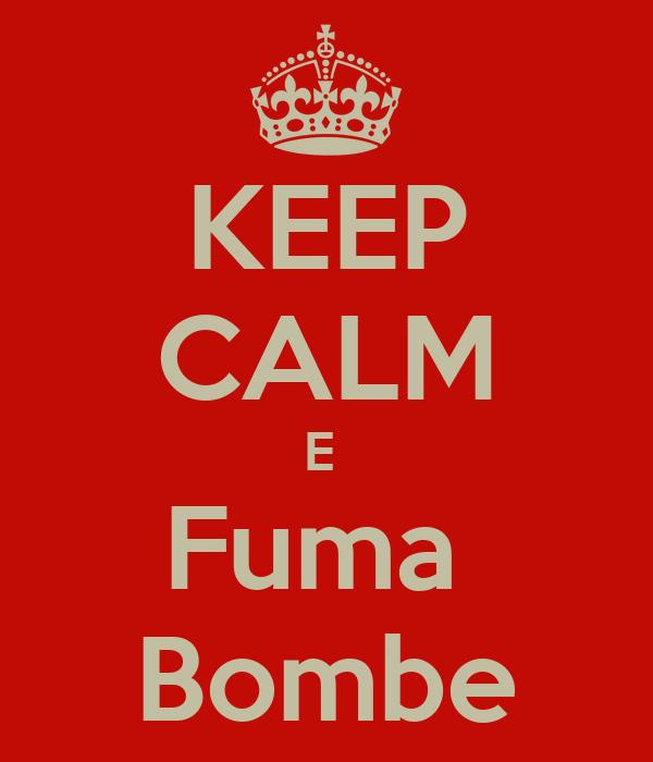 KEEP CALM E  Fuma  Bombe