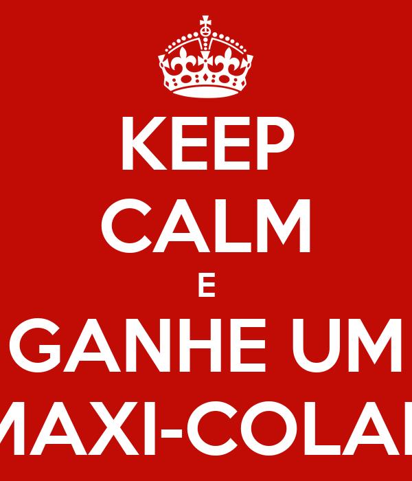 KEEP CALM E GANHE UM MAXI-COLAR