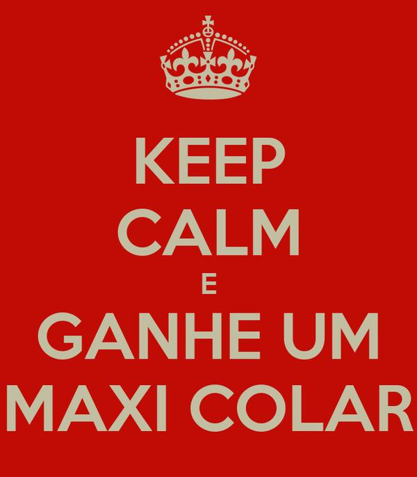 KEEP CALM E GANHE UM MAXI COLAR