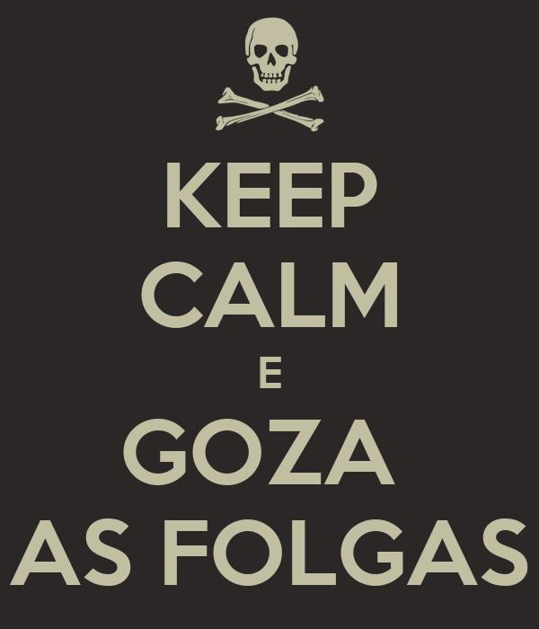 KEEP CALM E GOZA  AS FOLGAS