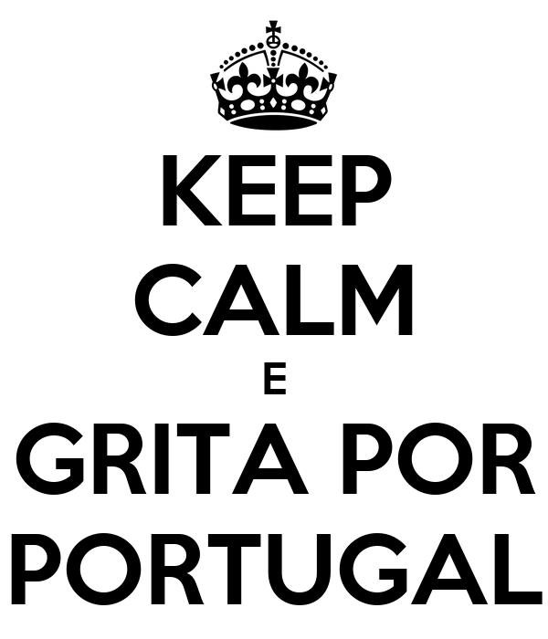 KEEP CALM E GRITA POR PORTUGAL