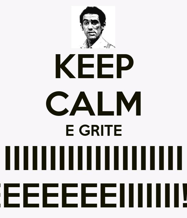 KEEP CALM E GRITE IIIIIIIIIIIIIIIIIIII EEEEEEEIIIIIII!!!