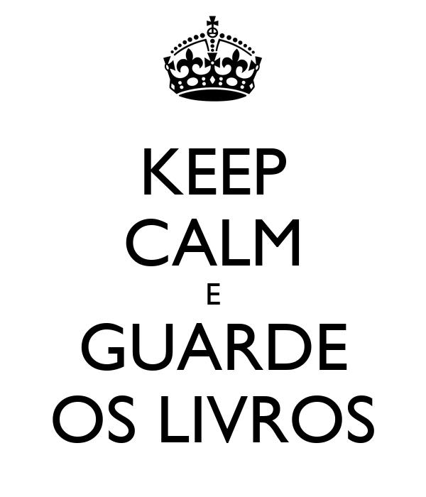 KEEP CALM E GUARDE OS LIVROS