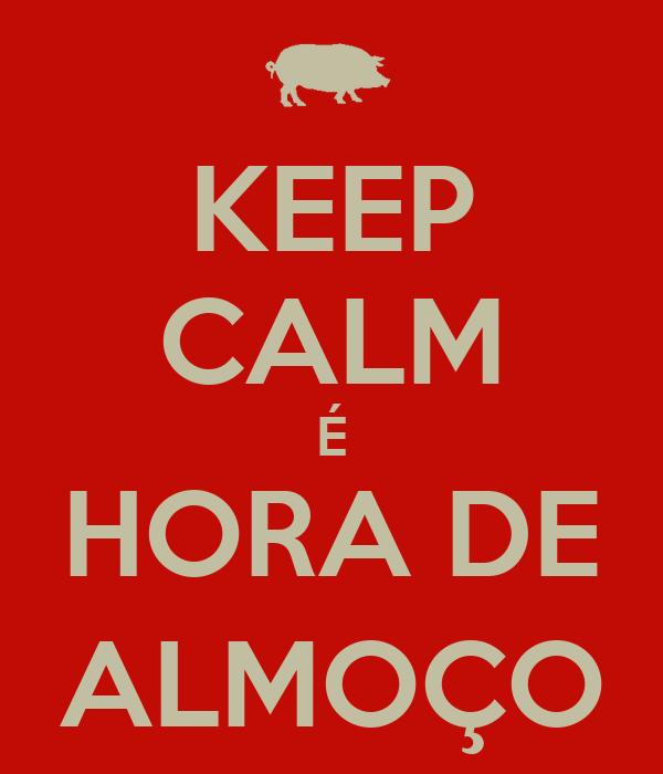 KEEP CALM É HORA DE ALMOÇO