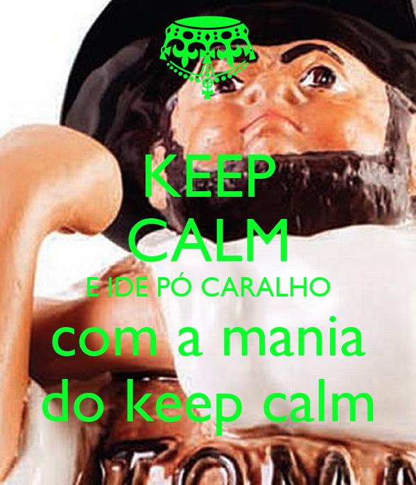 KEEP CALM E IDE PÓ CARALHO com a mania do keep calm