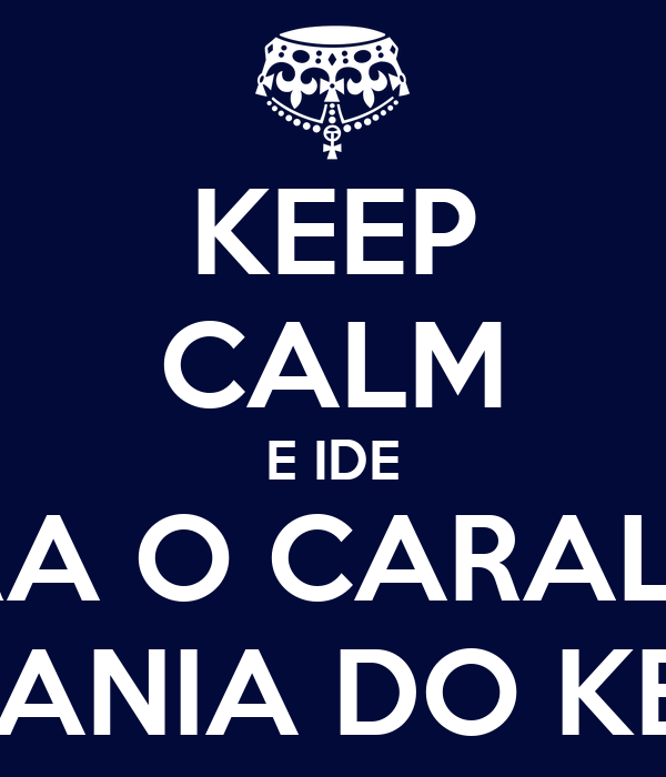 KEEP CALM E IDE PARA O CARALHO  COM A MANIA DO KEEP CALM