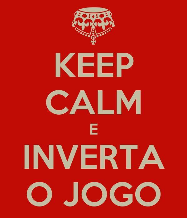 KEEP CALM E INVERTA O JOGO