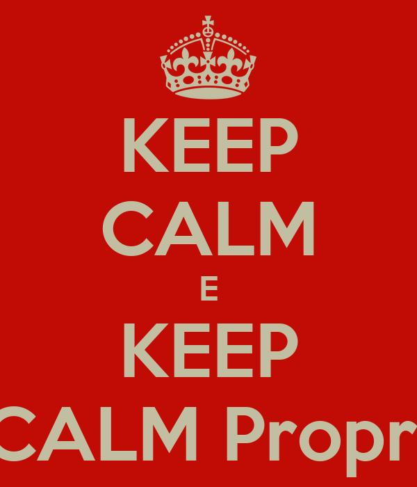 KEEP CALM E KEEP CALM Propri