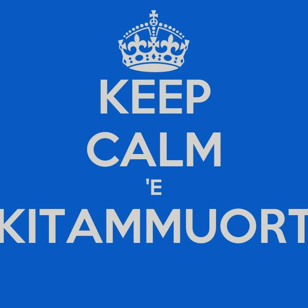 KEEP CALM 'E KITAMMUORT