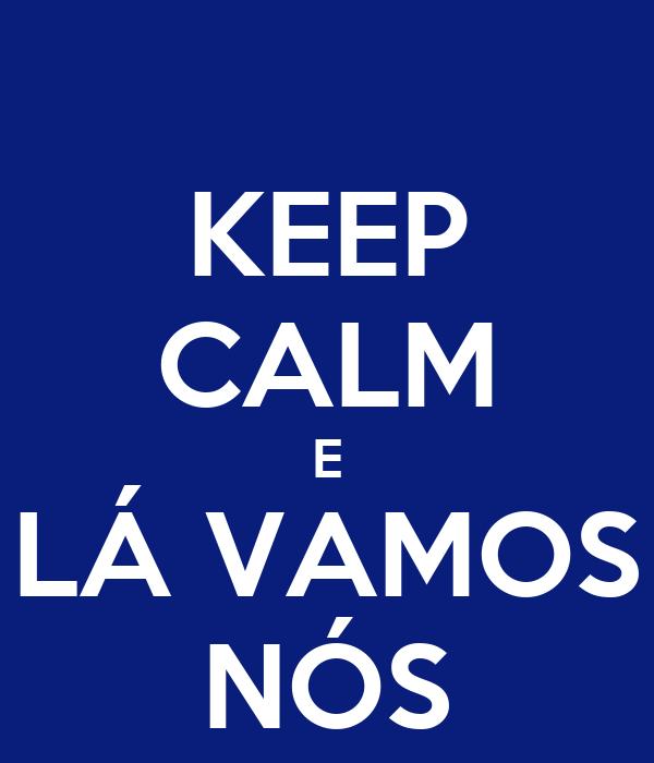 KEEP CALM E LÁ VAMOS NÓS