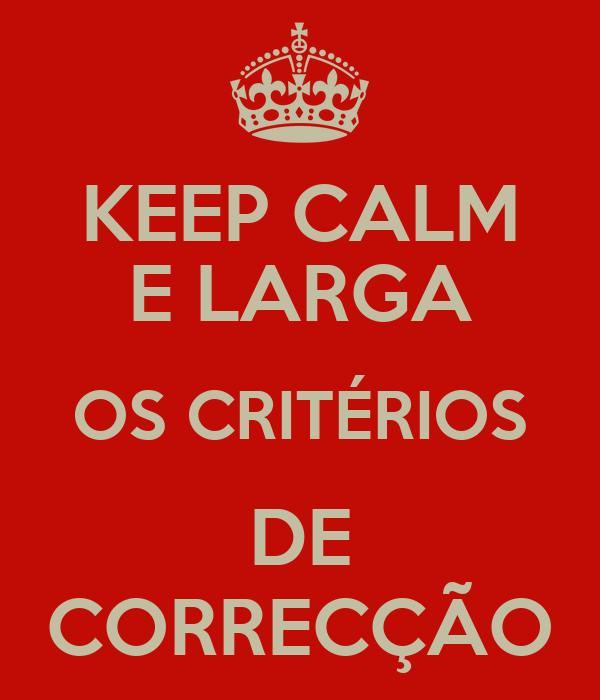 KEEP CALM E LARGA OS CRITÉRIOS DE CORRECÇÃO