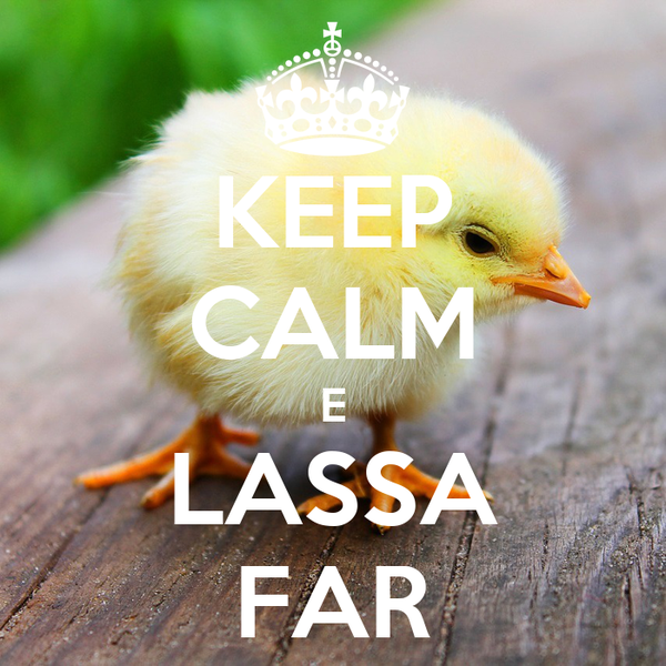 KEEP CALM E LASSA FAR