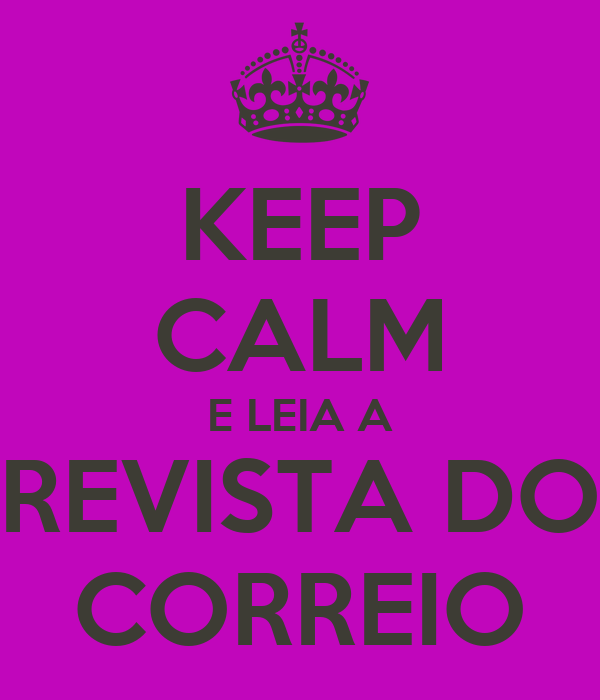 KEEP CALM E LEIA A REVISTA DO CORREIO