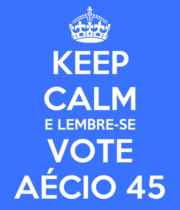 KEEP CALM E LEMBRE-SE VOTE AÉCIO 45