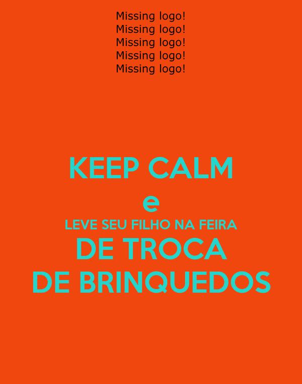 KEEP CALM e LEVE SEU FILHO NA FEIRA DE TROCA DE BRINQUEDOS