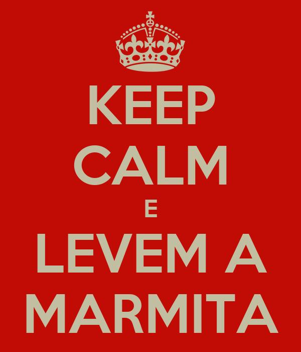 KEEP CALM E LEVEM A MARMITA