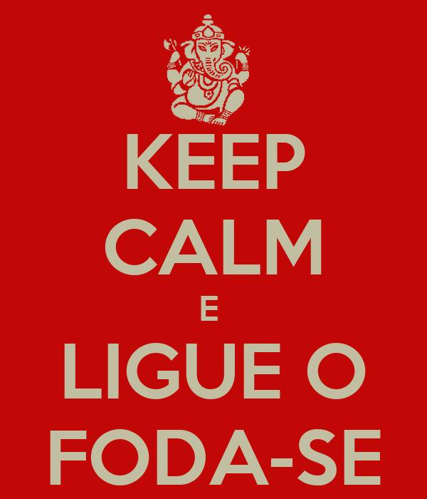 KEEP CALM E  LIGUE O FODA-SE