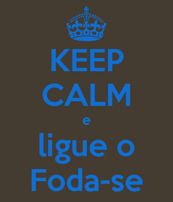KEEP CALM e ligue o Foda-se