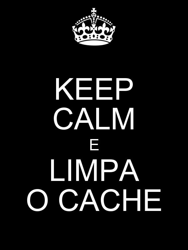 KEEP CALM E LIMPA O CACHE