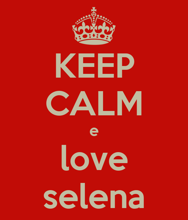 KEEP CALM e love selena