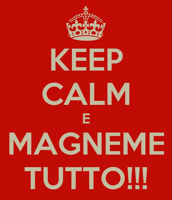 KEEP CALM E MAGNEME TUTTO!!!