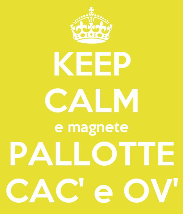 KEEP CALM e magnete PALLOTTE CAC' e OV'