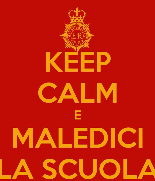 KEEP CALM E MALEDICI LA SCUOLA