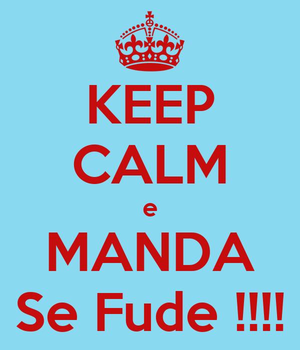 KEEP CALM e MANDA Se Fude !!!!
