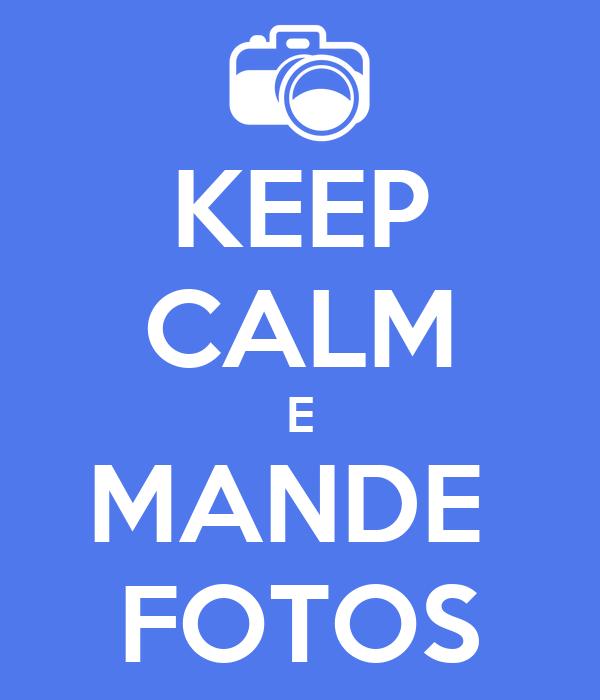 KEEP CALM E MANDE  FOTOS