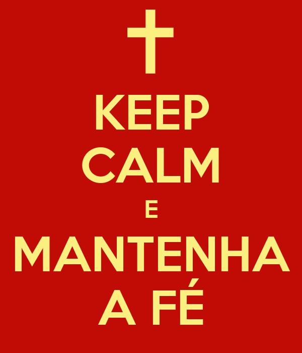 KEEP CALM E MANTENHA A FÉ