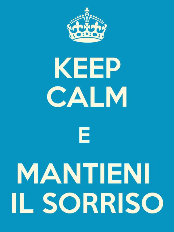 KEEP CALM E  MANTIENI  IL SORRISO
