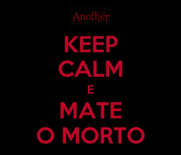 KEEP CALM E MATE O MORTO
