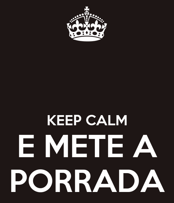 KEEP CALM E METE A PORRADA