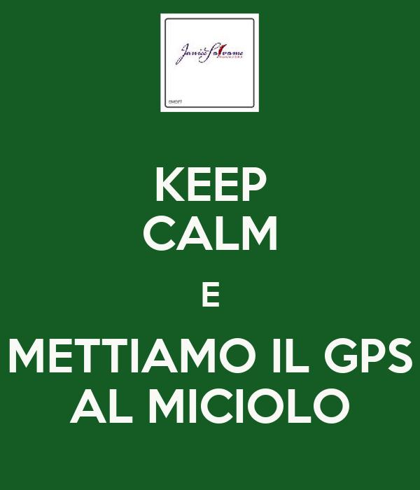 KEEP CALM E METTIAMO IL GPS AL MICIOLO