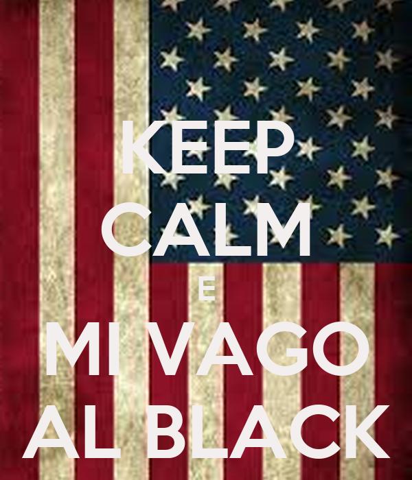 KEEP CALM E MI VAGO AL BLACK