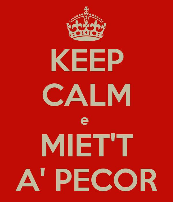KEEP CALM e  MIET'T A' PECOR