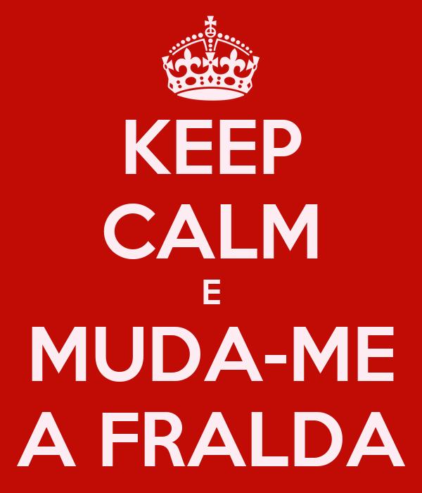 KEEP CALM E MUDA-ME A FRALDA
