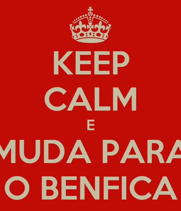 KEEP CALM E MUDA PARA O BENFICA