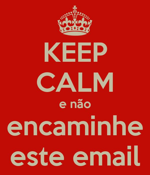 KEEP CALM e não encaminhe este email