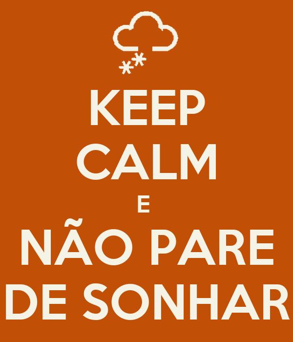 KEEP CALM E  NÃO PARE DE SONHAR