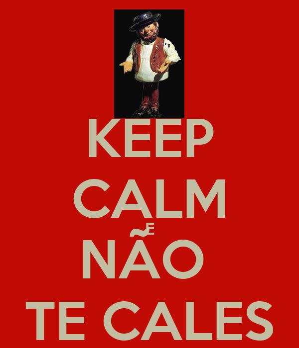 KEEP CALM E NÃO  TE CALES