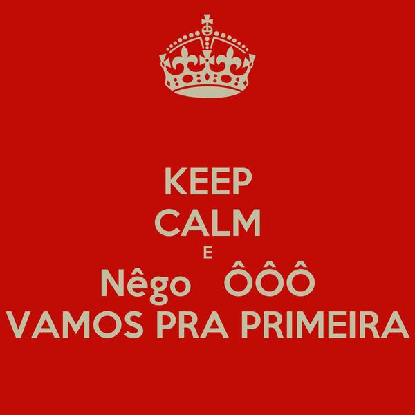 KEEP CALM E Nêgo   ÔÔÔ VAMOS PRA PRIMEIRA