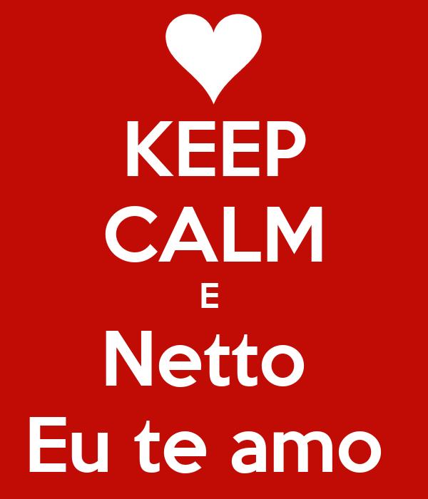 KEEP CALM E  Netto  Eu te amo