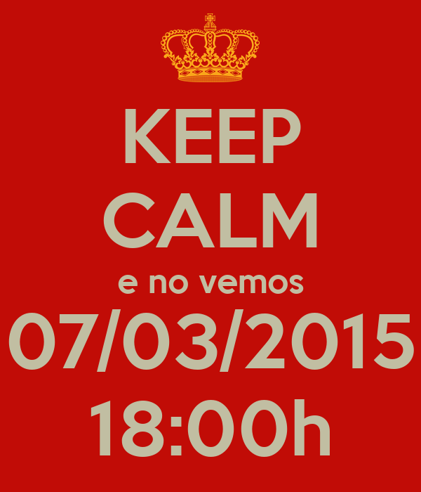 KEEP CALM e no vemos 07/03/2015 18:00h